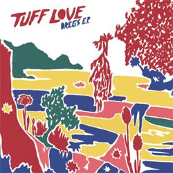 Tuff Love «Dregs»