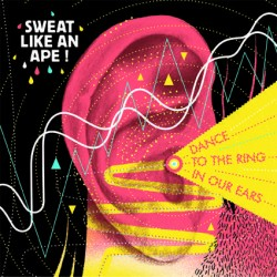 Sweat Like An Ape« Dance to the ring in our ears »