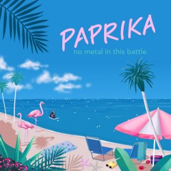 Paprika« No metal in this battle »