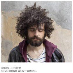 LOUIS JUCKER «SOMETHING WENT WRONG»